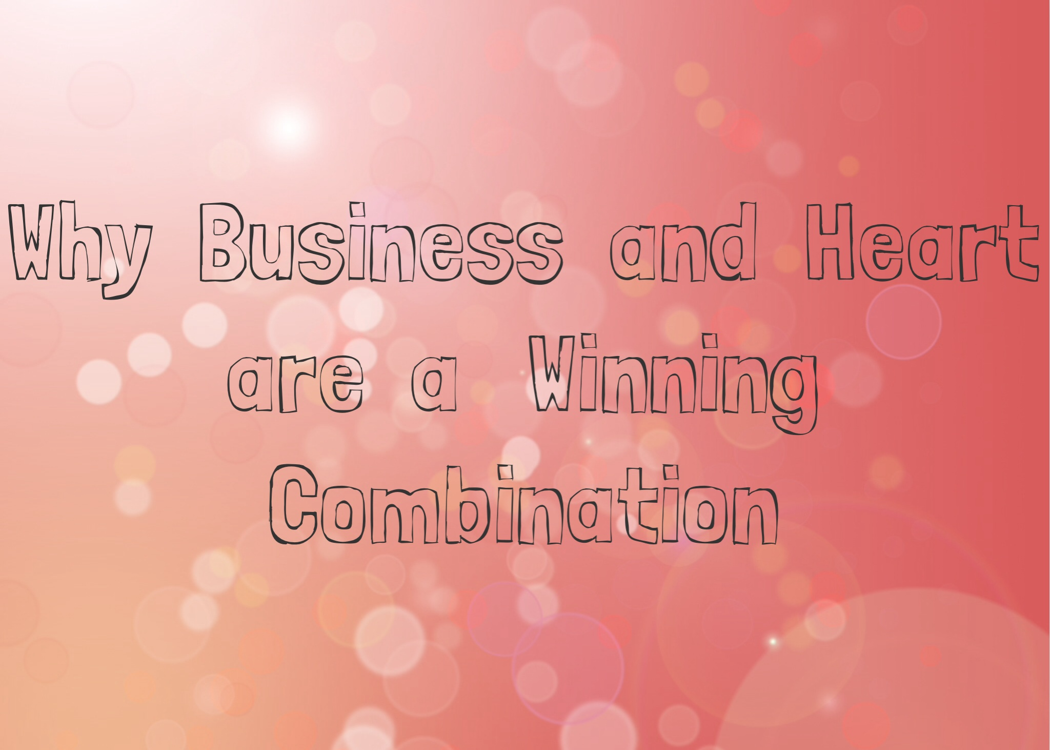Why Business and Heart are a Winning Combination